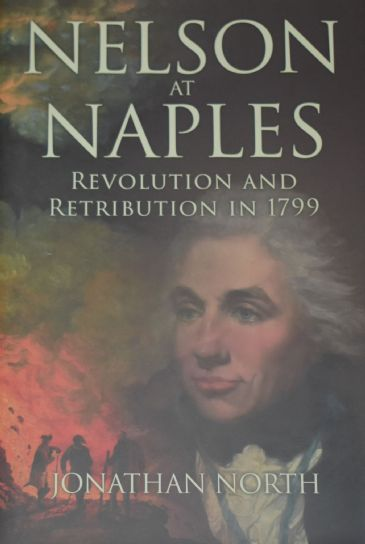 Nelson at Naples - Revolution and Retribution in 1799, by Jonathan North